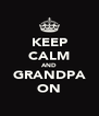 KEEP CALM AND GRANDPA ON - Personalised Poster A4 size