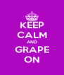 KEEP CALM AND GRAPE ON - Personalised Poster A4 size