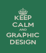KEEP CALM AND GRAPHIC DESIGN - Personalised Poster A4 size