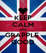 KEEP CALM AND GRAPPLE  GOOD - Personalised Poster A4 size