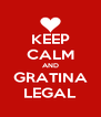 KEEP CALM AND GRATINA LEGAL - Personalised Poster A4 size
