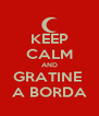 KEEP CALM AND GRATINE  A BORDA - Personalised Poster A4 size