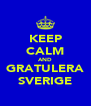 KEEP CALM AND GRATULERA SVERIGE - Personalised Poster A4 size