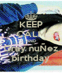 KEEP CALM AND Gray nuÑez birthday - Personalised Poster A4 size