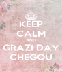KEEP CALM AND GRAZI DAY CHEGOU - Personalised Poster A4 size