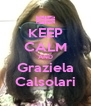 KEEP CALM AND Graziela Calsolari - Personalised Poster A4 size