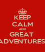 KEEP CALM AND GREAT  ADVENTURES! - Personalised Poster A4 size