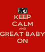 KEEP CALM AND GREAT BABY ON - Personalised Poster A4 size