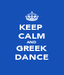 KEEP  CALM AND GREEK DANCE - Personalised Poster A4 size