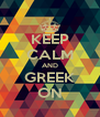 KEEP CALM AND GREEK ON - Personalised Poster A4 size