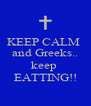 KEEP CALM  and Greeks..  keep  EATTING!! - Personalised Poster A4 size