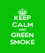 KEEP CALM AND GREEN SMOKE - Personalised Poster A4 size