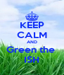 KEEP CALM AND Green the  ISH - Personalised Poster A4 size