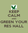 KEEP CALM AND GREEN YOUR RES HALL - Personalised Poster A4 size