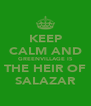 KEEP CALM AND GREENVILLAGE IS THE HEIR OF SALAZAR - Personalised Poster A4 size