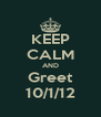 KEEP CALM AND Greet 10/1/12 - Personalised Poster A4 size