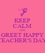 KEEP CALM AND GREET HAPPY TEACHER'S DAY - Personalised Poster A4 size