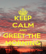 KEEP CALM AND GREET THE  MORNING - Personalised Poster A4 size