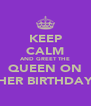 KEEP CALM AND GREET THE QUEEN ON HER BIRTHDAY - Personalised Poster A4 size
