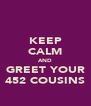 KEEP CALM AND GREET YOUR 452 COUSINS - Personalised Poster A4 size