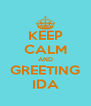 KEEP CALM AND GREETING IDA - Personalised Poster A4 size