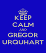 KEEP CALM AND GREGOR URQUHART - Personalised Poster A4 size