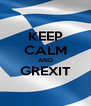 KEEP CALM AND GREXIT  - Personalised Poster A4 size