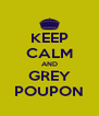 KEEP CALM AND GREY POUPON - Personalised Poster A4 size