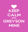 KEEP CALM AND GREYSON MINE - Personalised Poster A4 size