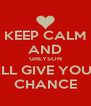 KEEP CALM AND GREYSON WILL GIVE YOU A CHANCE - Personalised Poster A4 size
