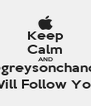 Keep Calm AND @greysonchance Will Follow You - Personalised Poster A4 size