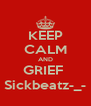 KEEP CALM AND GRIEF  Sickbeatz-_- - Personalised Poster A4 size