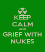 KEEP CALM AND GRIEF WITH NUKES - Personalised Poster A4 size