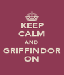 KEEP CALM AND GRIFFINDOR ON - Personalised Poster A4 size