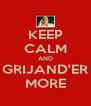 KEEP CALM AND GRIJAND'ER MORE - Personalised Poster A4 size