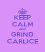 KEEP CALM AND GRIND CARLICE - Personalised Poster A4 size