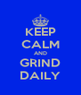 KEEP CALM AND GRIND DAILY - Personalised Poster A4 size
