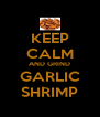 KEEP CALM AND GRIND GARLIC SHRIMP - Personalised Poster A4 size