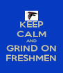 KEEP CALM AND GRIND ON FRESHMEN - Personalised Poster A4 size