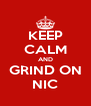 KEEP CALM AND GRIND ON NIC - Personalised Poster A4 size