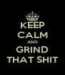KEEP CALM AND GRIND THAT SHIT - Personalised Poster A4 size