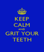 KEEP CALM AND GRIT YOUR TEETH - Personalised Poster A4 size