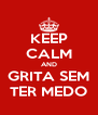 KEEP CALM AND GRITA SEM TER MEDO - Personalised Poster A4 size