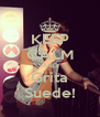 KEEP CALM AND Grita Suede! - Personalised Poster A4 size