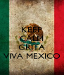 KEEP CALM AND GRITA VIVA MEXICO - Personalised Poster A4 size