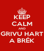 KEEP CALM AND GRIVU HART A BRÉK - Personalised Poster A4 size