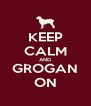 KEEP CALM AND GROGAN ON - Personalised Poster A4 size