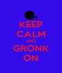 KEEP CALM AND GRONK ON - Personalised Poster A4 size
