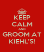 KEEP CALM AND GROOM AT KIEHL'S! - Personalised Poster A4 size