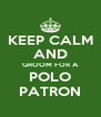 KEEP CALM AND GROOM FOR A POLO PATRON - Personalised Poster A4 size